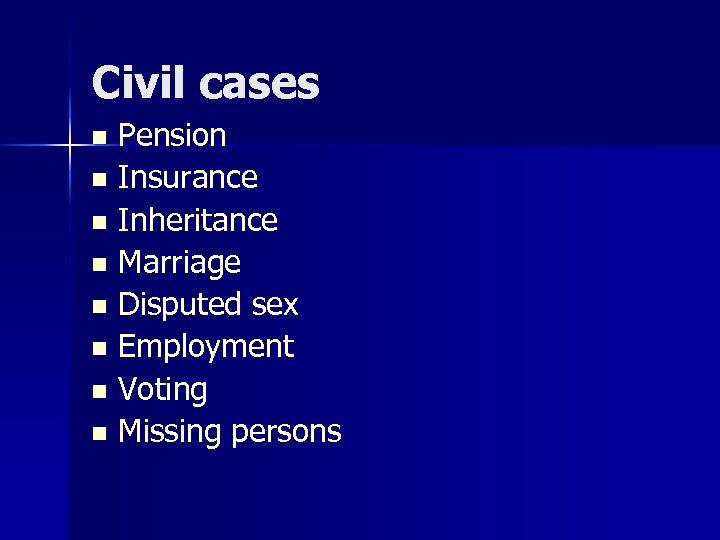 Civil cases Pension n Insurance n Inheritance n Marriage n Disputed sex n Employment