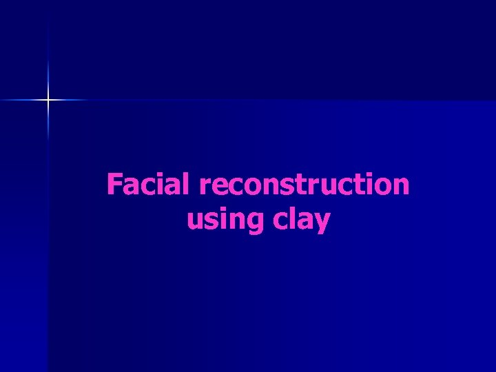 Facial reconstruction using clay
