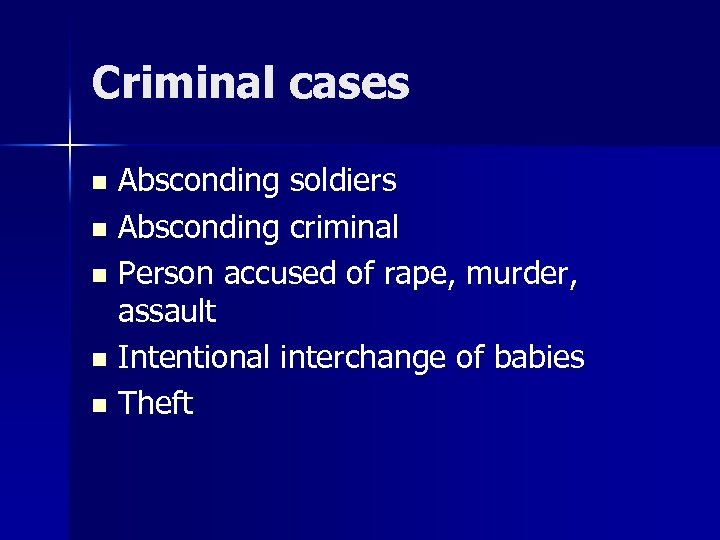 Criminal cases Absconding soldiers n Absconding criminal n Person accused of rape, murder, assault