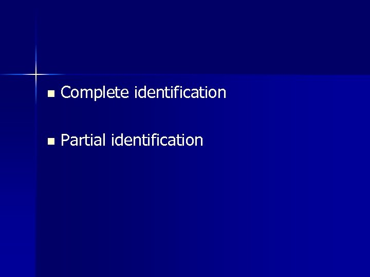 n Complete identification n Partial identification