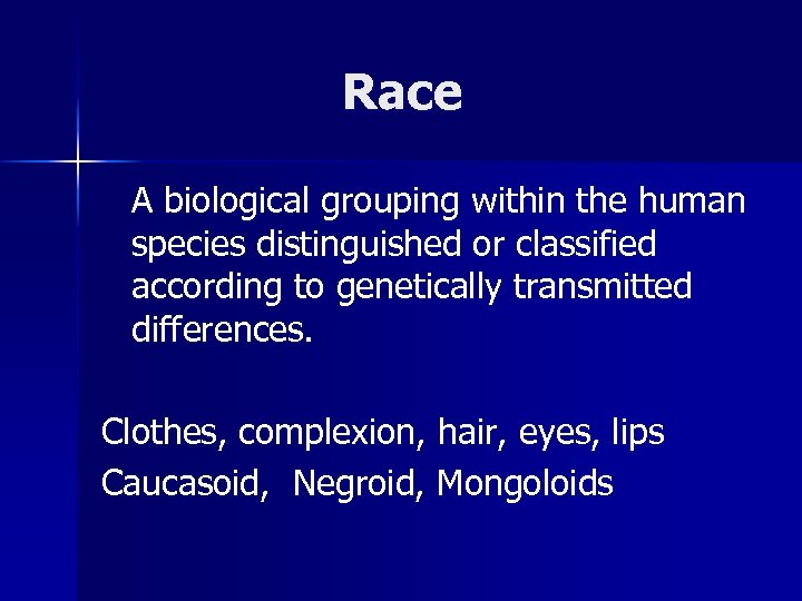 Race A biological grouping within the human species distinguished or classified according to genetically