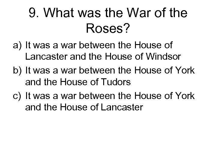 9. What was the War of the Roses? a) It was a war between