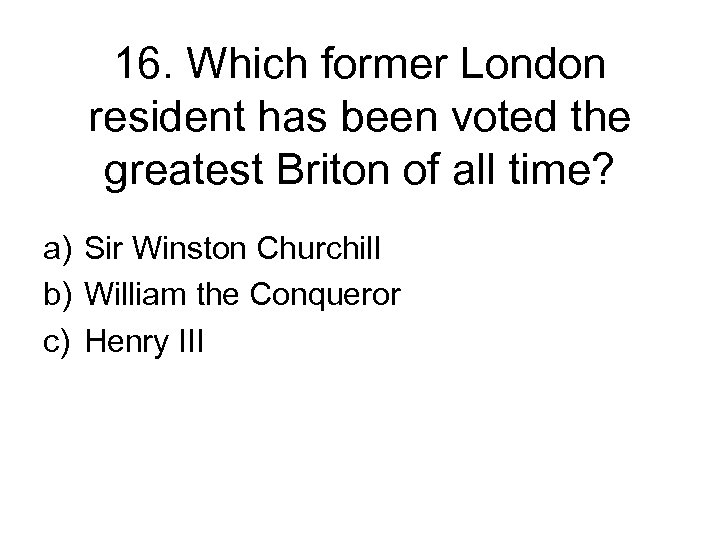 16. Which former London resident has been voted the greatest Briton of all time?