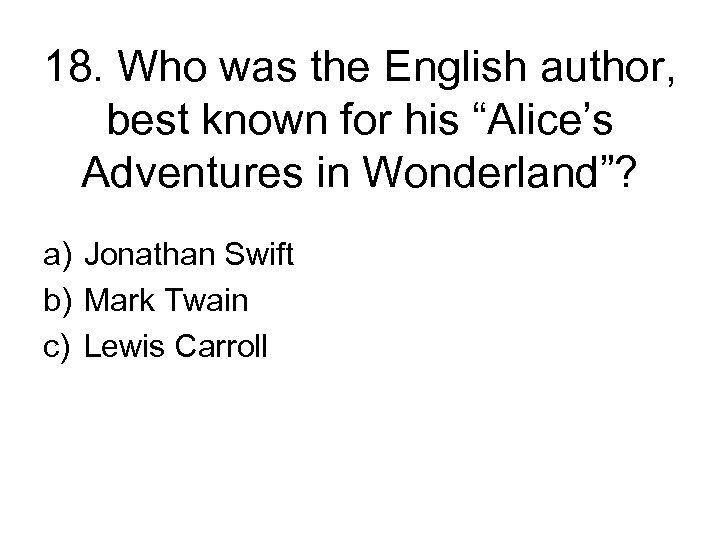 """18. Who was the English author, best known for his """"Alice's Adventures in Wonderland""""?"""