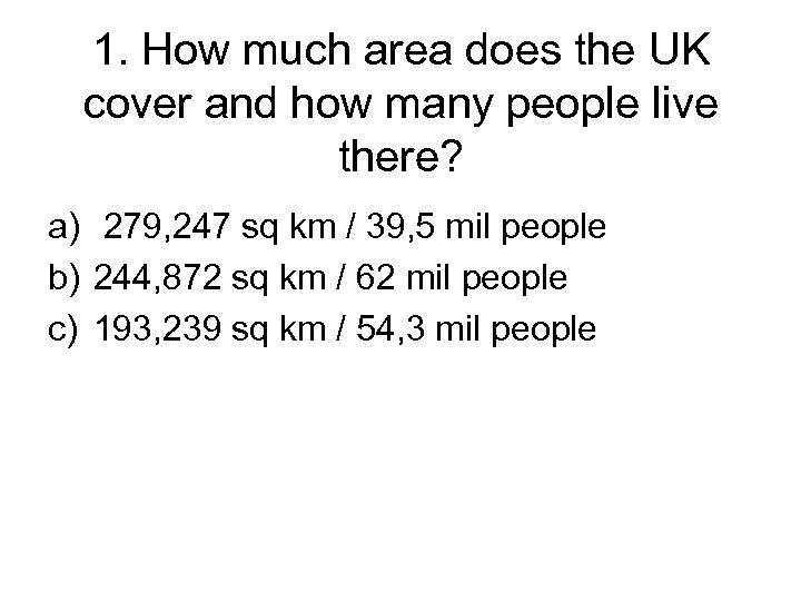 1. How much area does the UK cover and how many people live there?