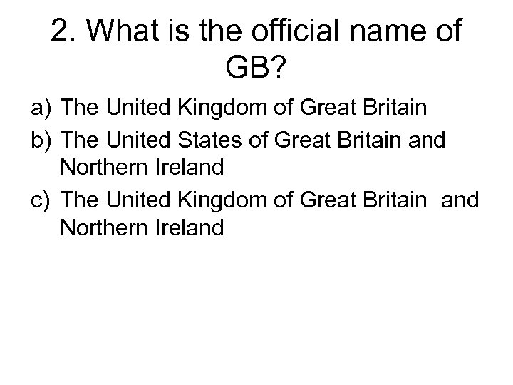 2. What is the official name of GB? a) The United Kingdom of Great