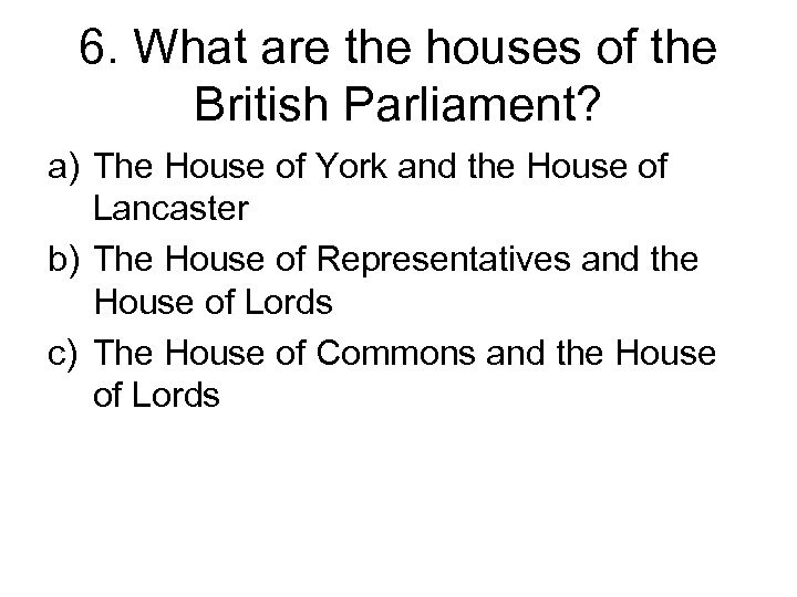 6. What are the houses of the British Parliament? a) The House of York