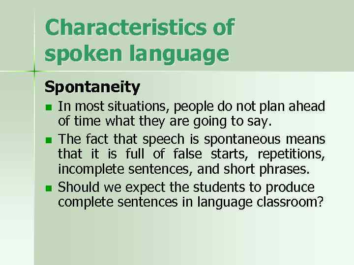 Characteristics of spoken language Spontaneity n n n In most situations, people do not