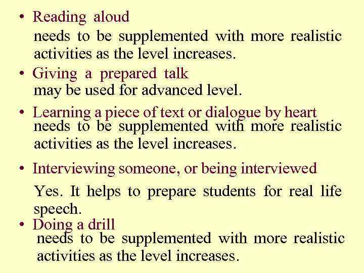 • Reading aloud (needs to be supplemented with more realistic activities as more