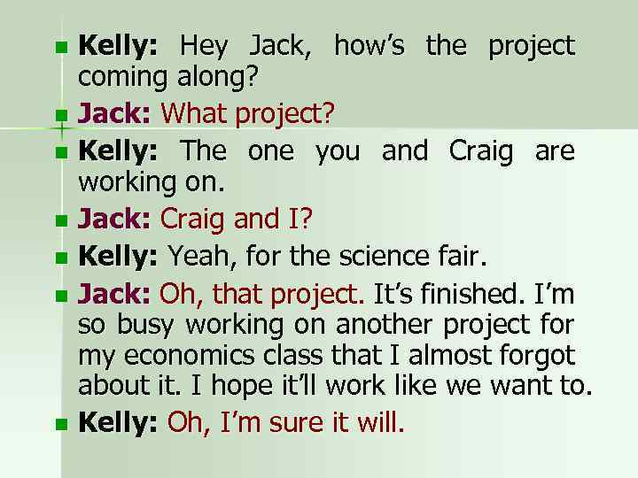Kelly: Hey Jack, how's the project coming along? n Jack: What project? n Kelly: