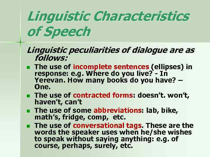 Linguistic Characteristics of Speech Linguistic peculiarities of dialogue are as follows: n n The