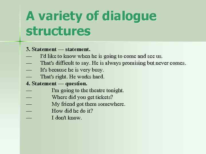 A variety of dialogue structures 3. Statement — statement. — I'd like to know