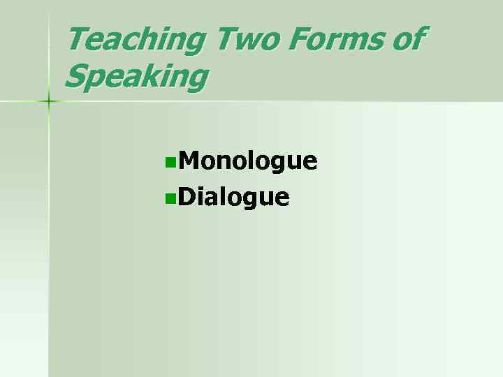 Teaching Two Forms of Speaking n. Monologue n. Dialogue