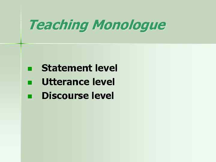 Teaching Monologue n n n Statement level Utterance level Discourse level