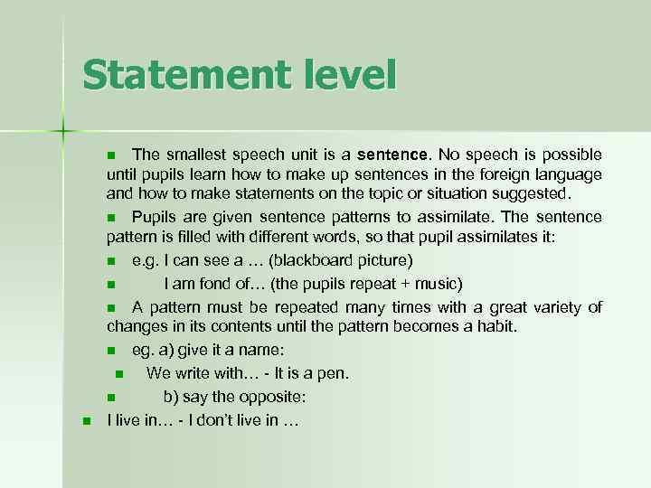 Statement level The smallest speech unit is a sentence. No speech is possible until