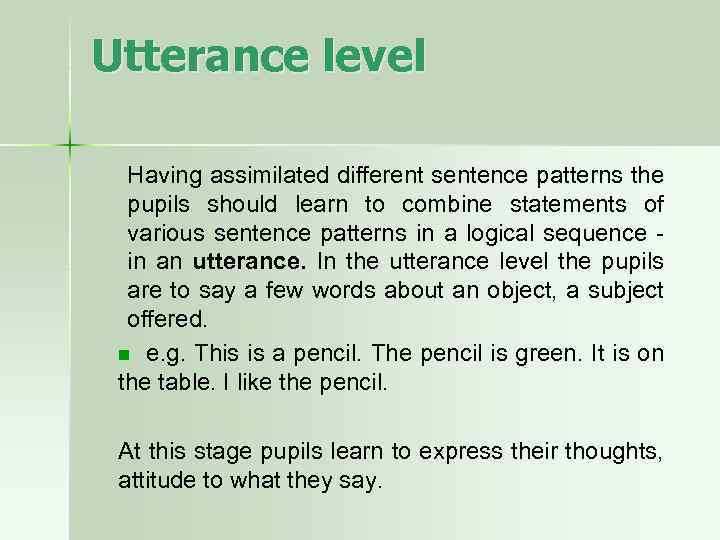 Utterance level Having assimilated different sentence patterns the pupils should learn to combine statements