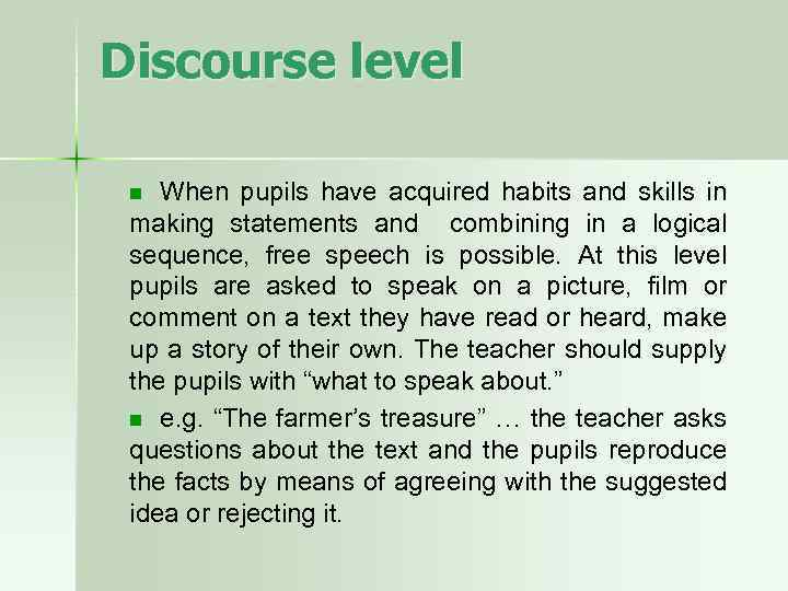 Discourse level When pupils have acquired habits and skills in making statements and combining