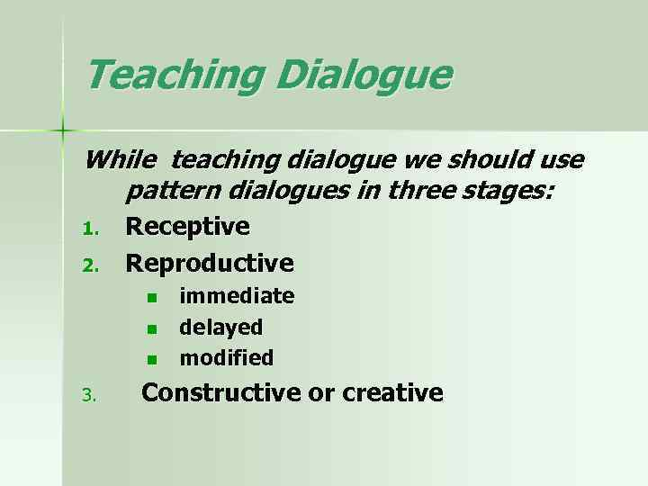 Teaching Dialogue While teaching dialogue we should use pattern dialogues in three stages: 1.