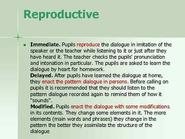 Reproductive n Immediate. Pupils reproduce the dialogue in imitation of the speaker or the