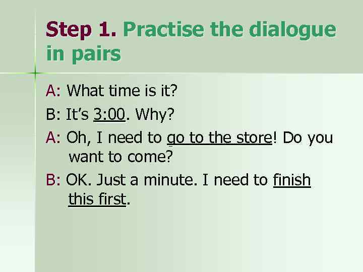Step 1. Practise the dialogue in pairs A: What time is it? B: It's