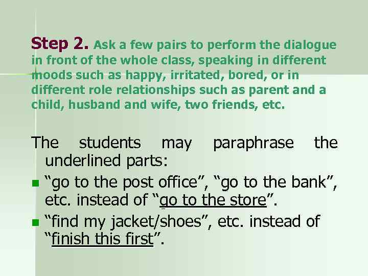 Step 2. Ask a few pairs to perform the dialogue in front of the