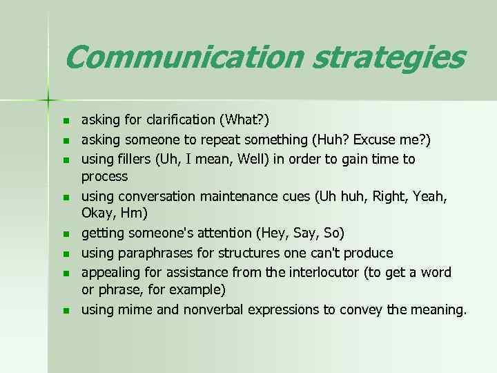 Communication strategies n n n n asking for clarification (What? ) asking someone to