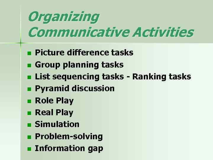 Organizing Communicative Activities n n n n n Picture difference tasks Group planning tasks