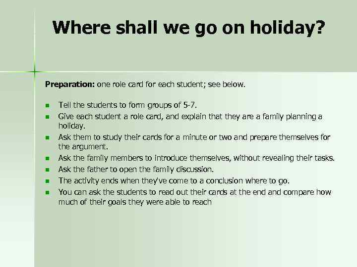 Where shall we go on holiday? Preparation: one role card for each student; see