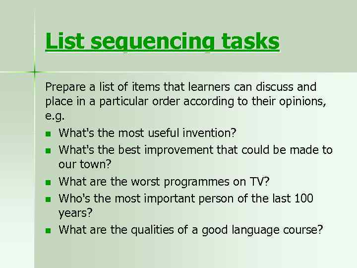List sequencing tasks Prepare a list of items that learners can discuss and place