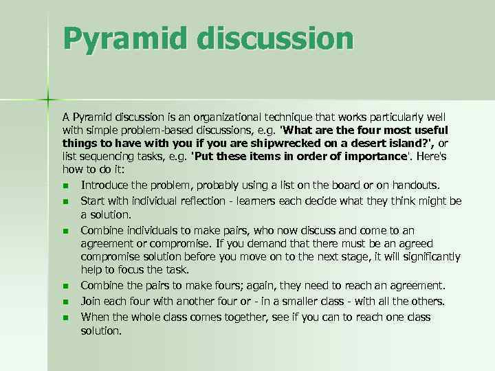 Pyramid discussion A Pyramid discussion is an organizational technique that works particularly well with
