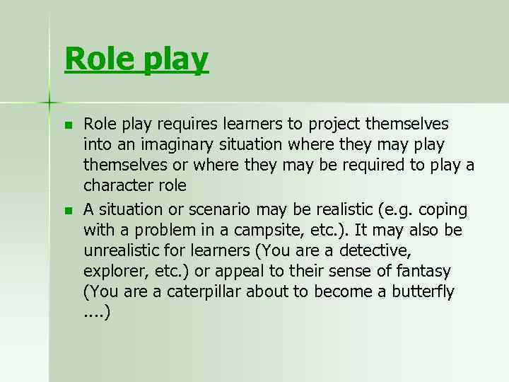 Role play n n Role play requires learners to project themselves into an imaginary