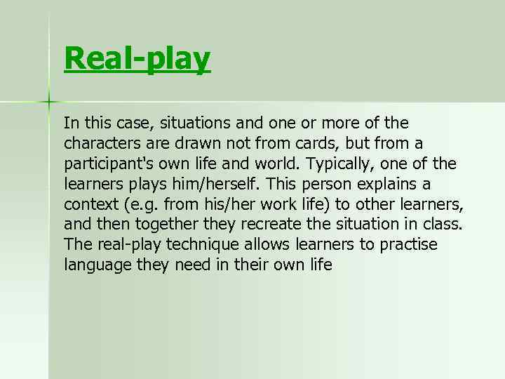 Real-play In this case, situations and one or more of the characters are drawn
