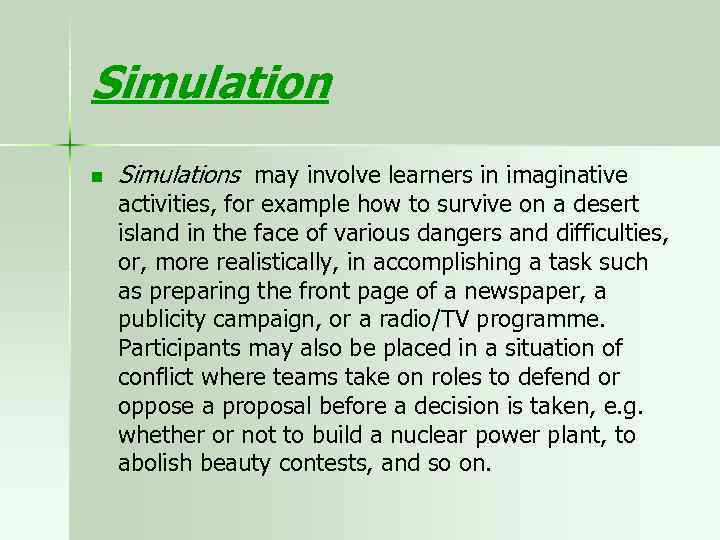 Simulation n Simulations may involve learners in imaginative activities, for example how to survive