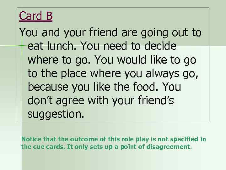 Card B You and your friend are going out to eat lunch. You need