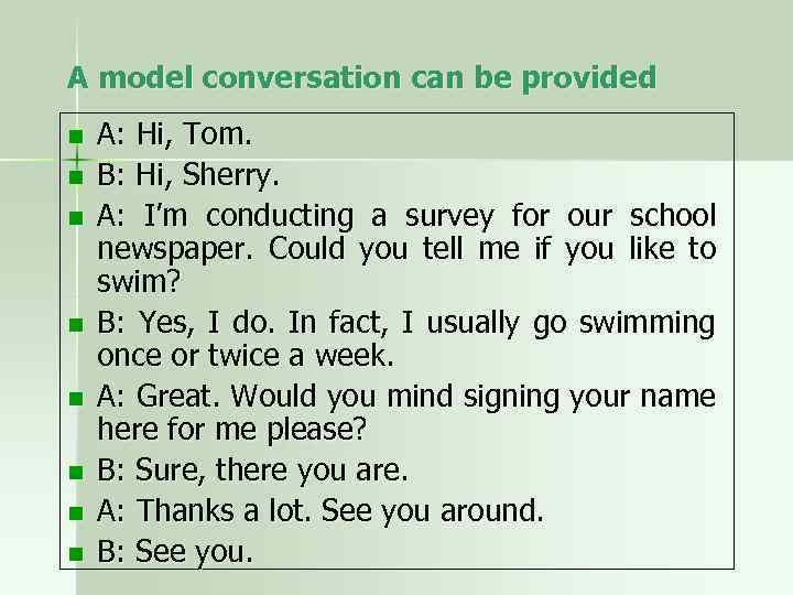 A model conversation can be provided n n n n A: Hi, Tom. B: