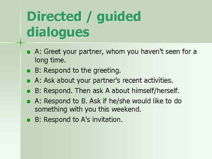 Directed / guided dialogues n n n A: Greet your partner, whom you haven't