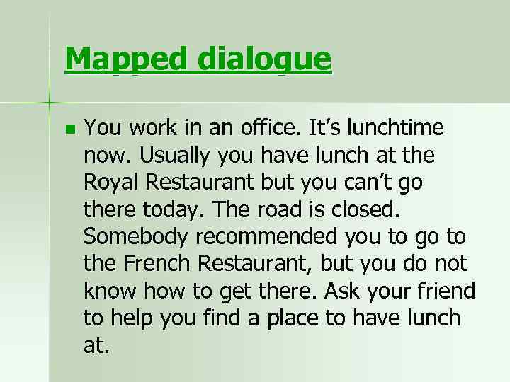 Mapped dialogue n You work in an office. It's lunchtime now. Usually you have