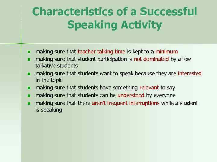 Characteristics of a Successful Speaking Activity n n n making sure that teacher talking
