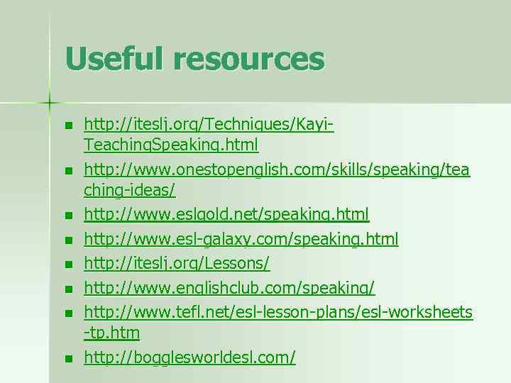 Useful resources n n n n http: //iteslj. org/Techniques/Kayi. Teaching. Speaking. html http: //www.