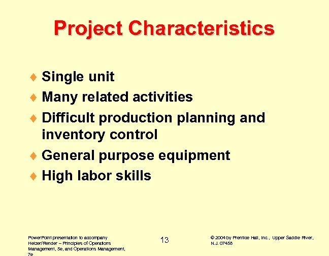 Project Characteristics ¨ Single unit ¨ Many related activities ¨ Difficult production planning and