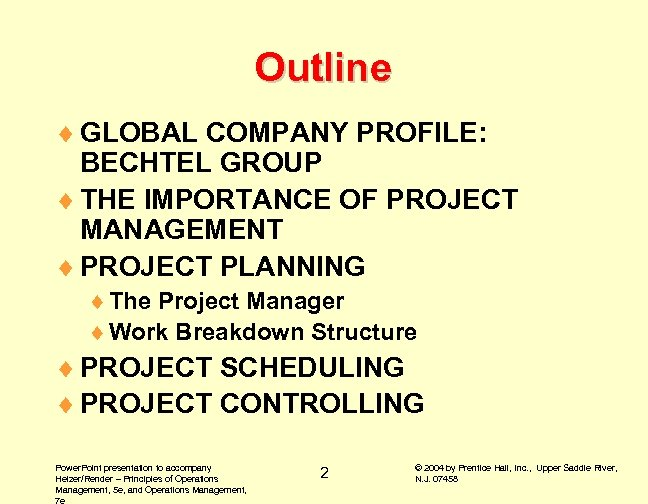 Outline ¨ GLOBAL COMPANY PROFILE: BECHTEL GROUP ¨ THE IMPORTANCE OF PROJECT MANAGEMENT ¨