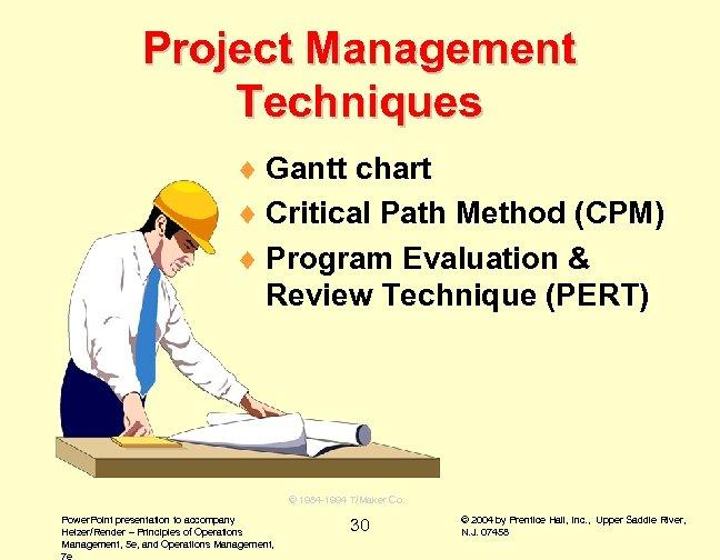 Project Management Techniques ¨ Gantt chart ¨ Critical Path Method (CPM) ¨ Program Evaluation