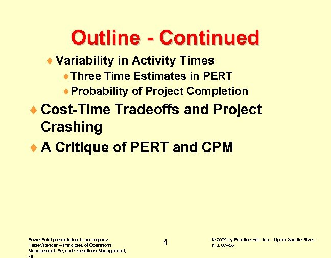 Outline - Continued ¨ Variability in Activity Times ¨Three Time Estimates in PERT ¨Probability