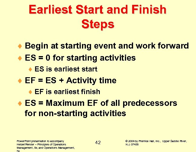 Earliest Start and Finish Steps ¨ Begin at starting event and work forward ¨