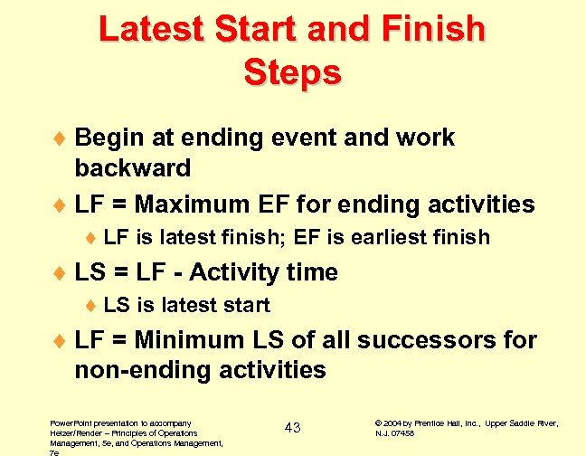 Latest Start and Finish Steps ¨ Begin at ending event and work backward ¨