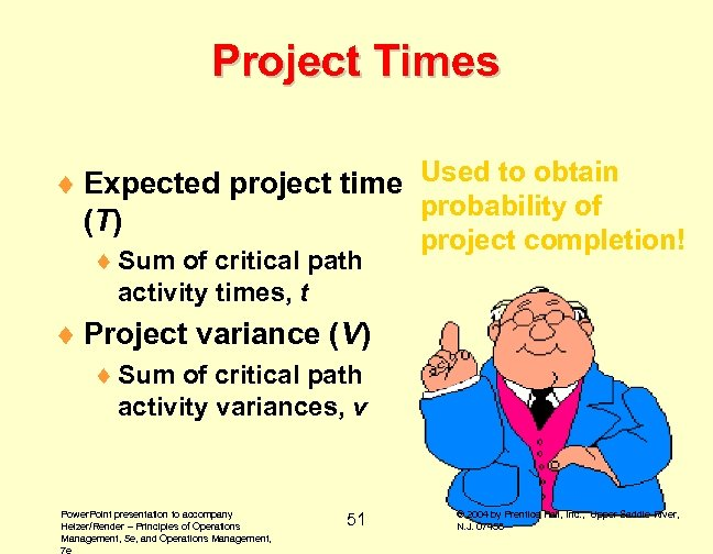 Project Times ¨ Expected project time Used to obtain probability of (T) ¨ Sum