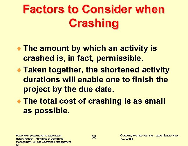 Factors to Consider when Crashing ¨ The amount by which an activity is crashed