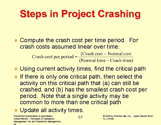 Steps in Project Crashing ¨ Compute the crash cost per time period. For crash
