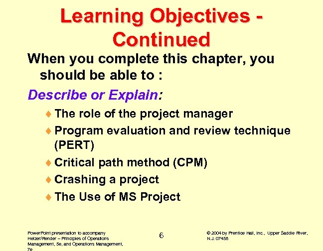 Learning Objectives Continued When you complete this chapter, you should be able to :