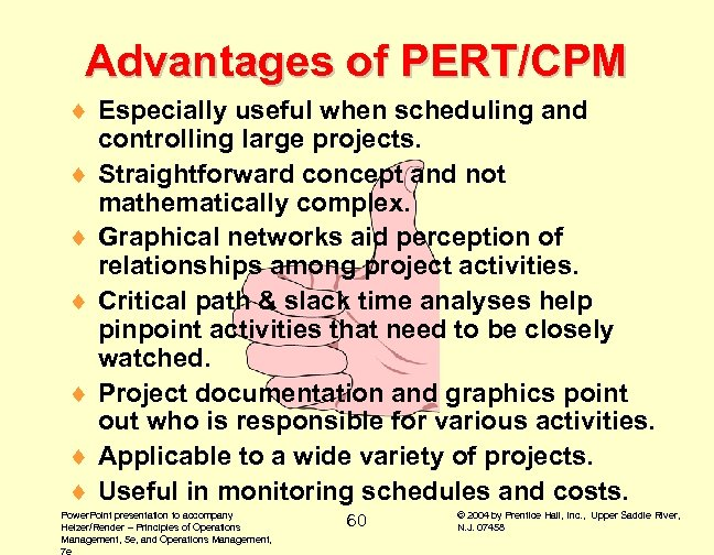 Advantages of PERT/CPM ¨ Especially useful when scheduling and controlling large projects. ¨ Straightforward